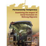 Permanently Temporary:  Examining the Impact of  Social Exclusion on Mekong Migrants